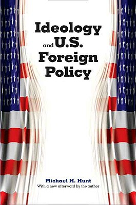 Ideology and U.S. Foreign Policy By Hunt, Michael H.